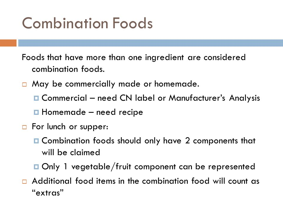 Combination Foods Foods that have more than one ingredient are considered combination foods. May be commercially made or homemade.