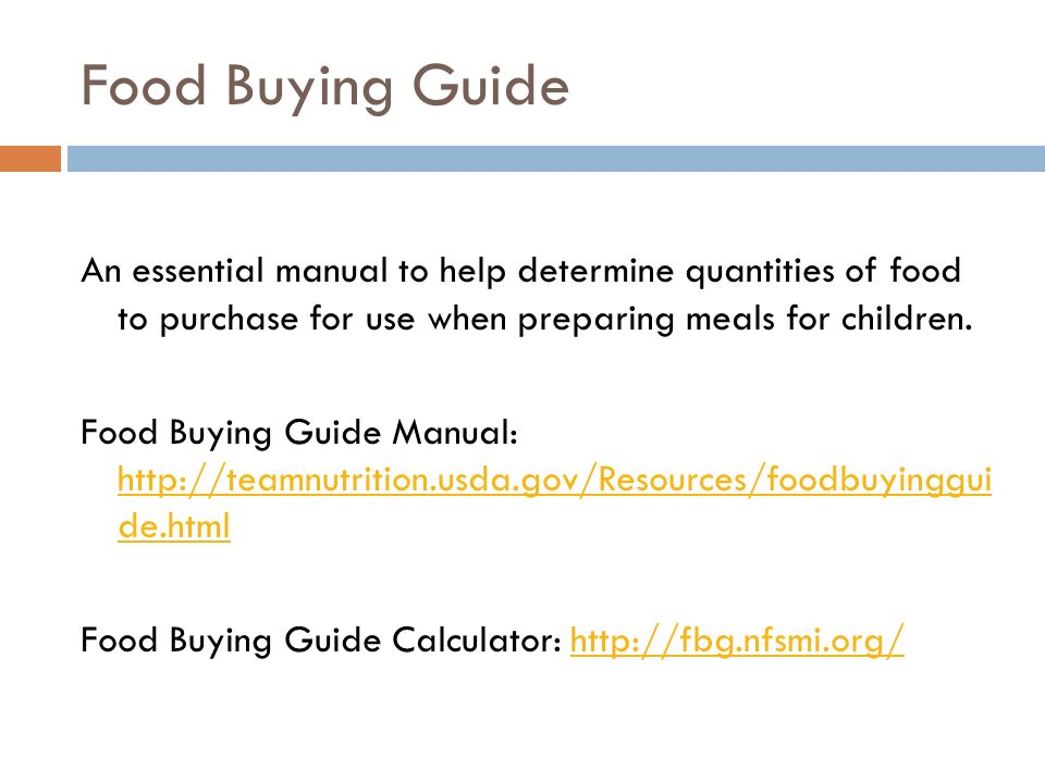 Food Buying Guide An essential manual to help determine quantities of food to purchase for use when preparing meals for children.