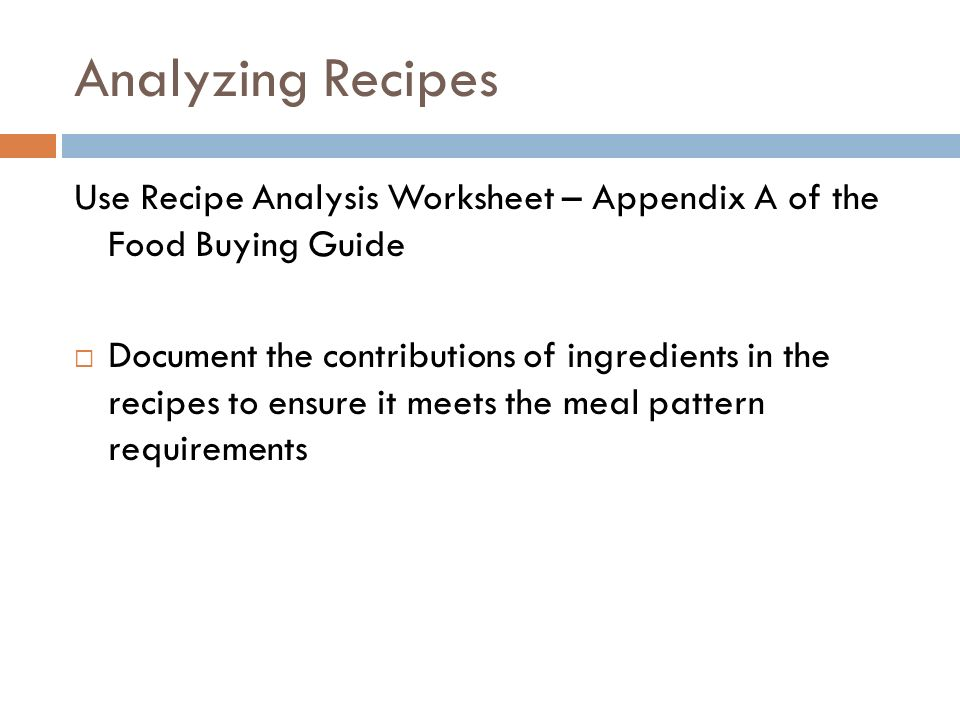 Analyzing Recipes Use Recipe Analysis Worksheet – Appendix A of the Food Buying Guide.