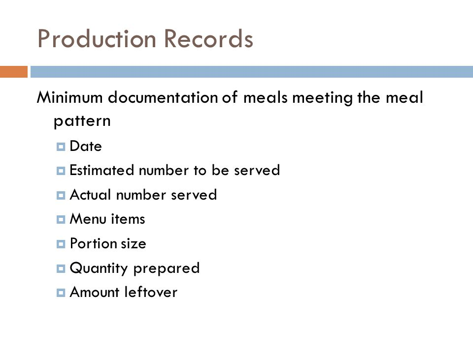Production Records Minimum documentation of meals meeting the meal pattern. Date. Estimated number to be served.