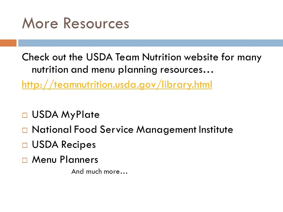 More Resources Check out the USDA Team Nutrition website for many nutrition and menu planning resources…