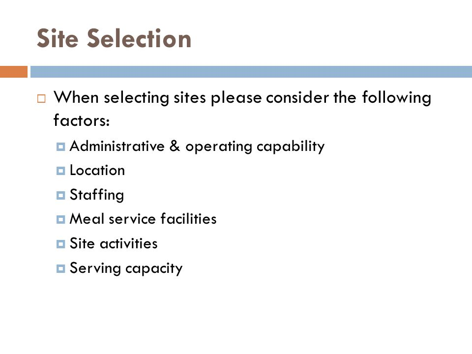 Site Selection When selecting sites please consider the following factors: Administrative & operating capability.