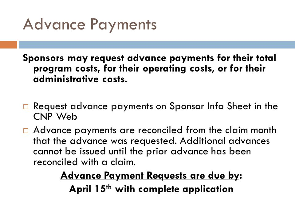 Advance Payments Sponsors may request advance payments for their total program costs, for their operating costs, or for their administrative costs.