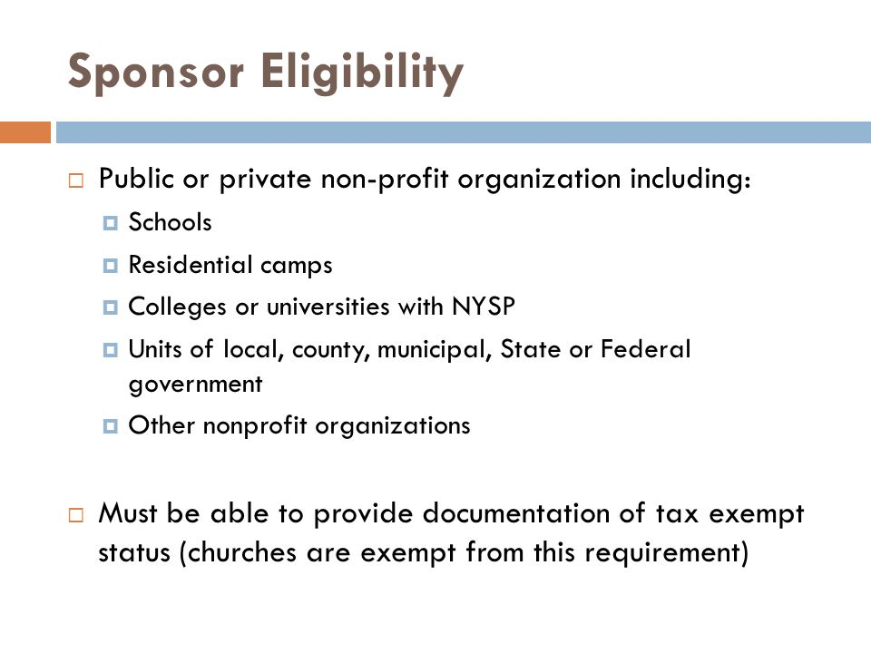 Sponsor Eligibility Public or private non-profit organization including: Schools. Residential camps.