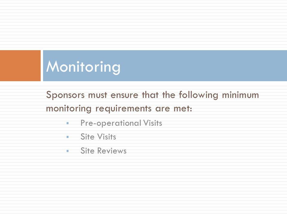 Monitoring Sponsors must ensure that the following minimum monitoring requirements are met: Pre-operational Visits.