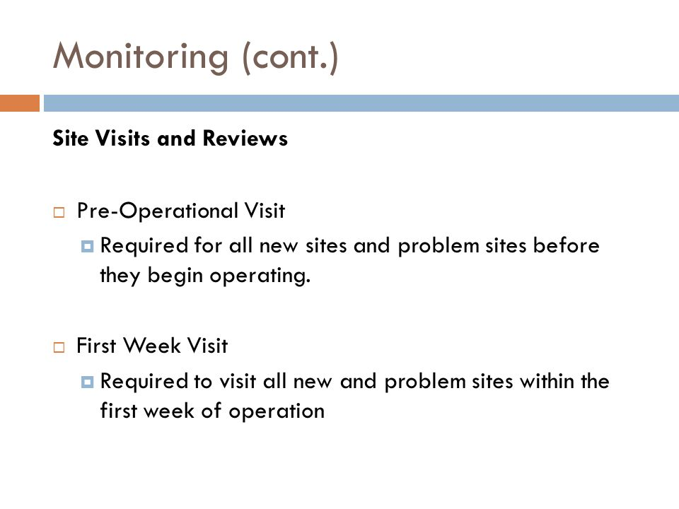 Monitoring (cont.) Site Visits and Reviews Pre-Operational Visit