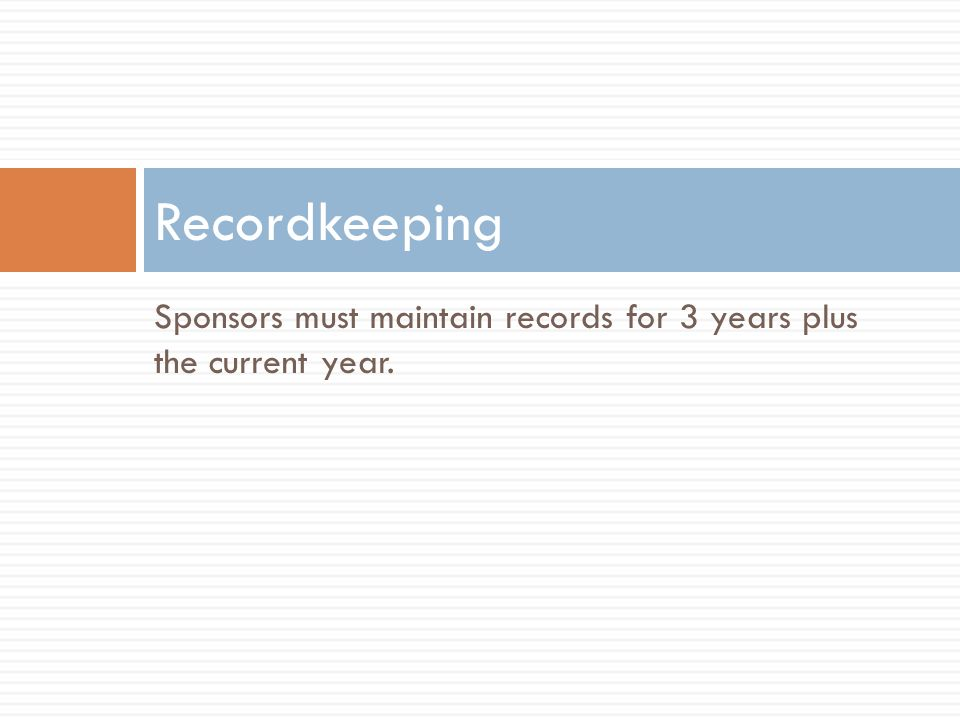 Recordkeeping Sponsors must maintain records for 3 years plus the current year.
