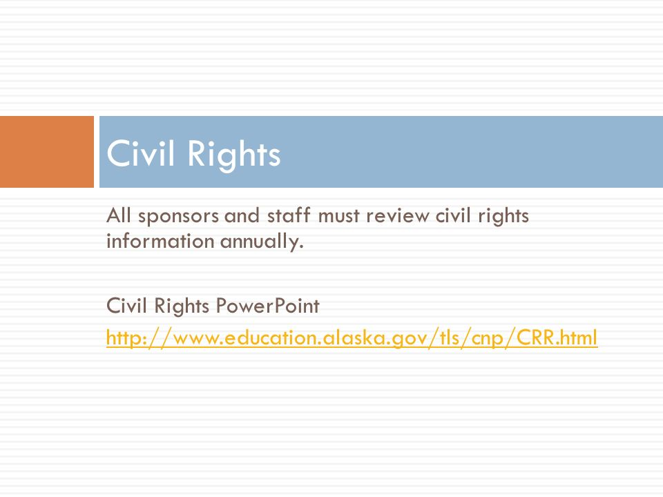 Civil Rights All sponsors and staff must review civil rights information annually. Civil Rights PowerPoint.