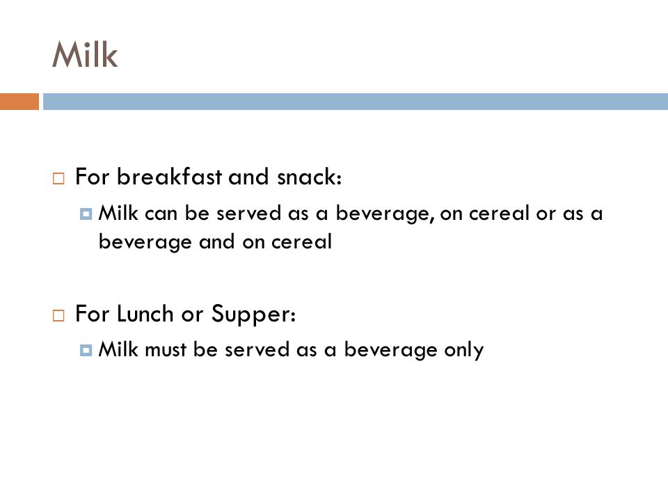 Milk For breakfast and snack: For Lunch or Supper:
