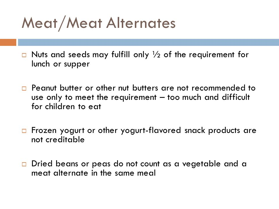 Meat/Meat Alternates Nuts and seeds may fulfill only ½ of the requirement for lunch or supper.