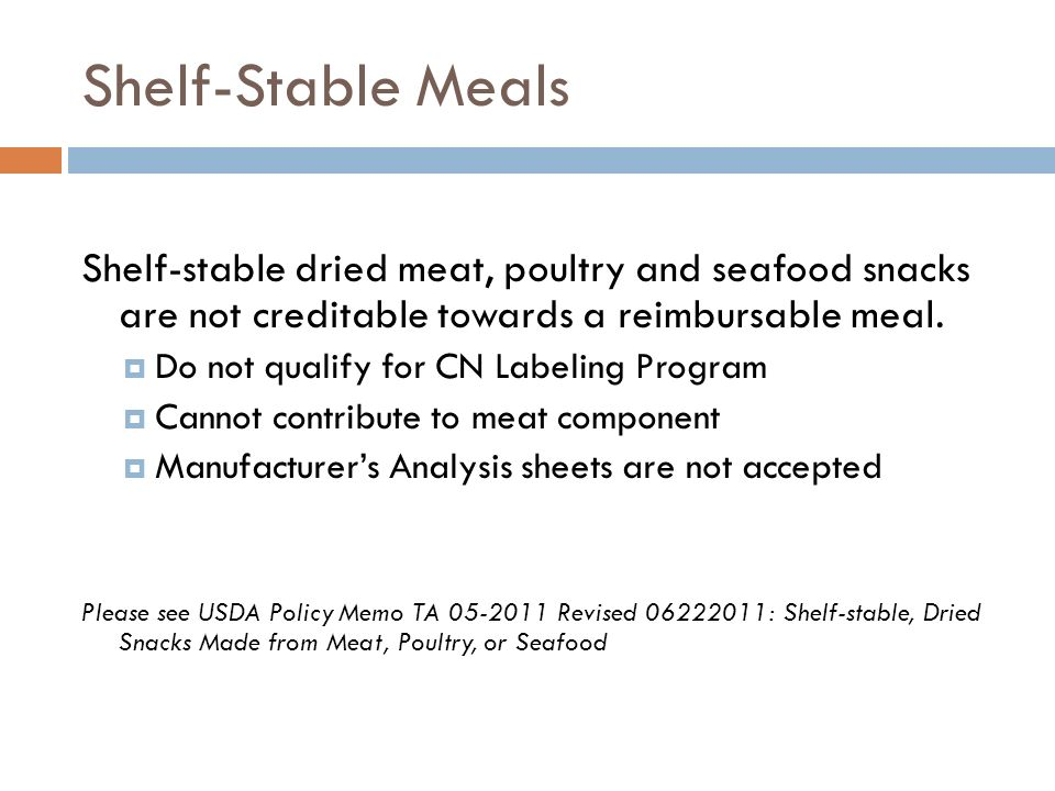 Shelf-Stable Meals Shelf-stable dried meat, poultry and seafood snacks are not creditable towards a reimbursable meal.
