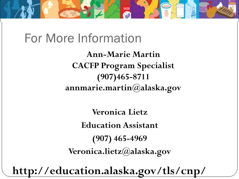 For More Information http://education.alaska.gov/tls/cnp/