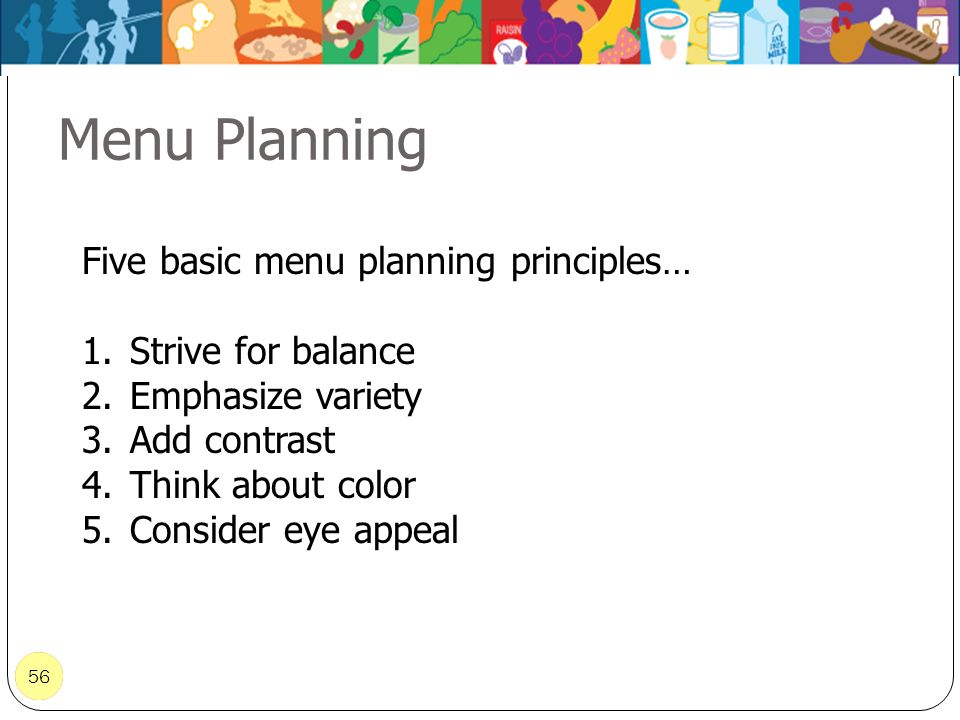 Menu Planning Five basic menu planning principles… Strive for balance