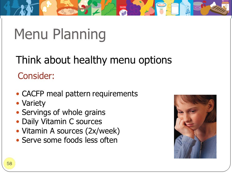 Menu Planning Think about healthy menu options Consider: