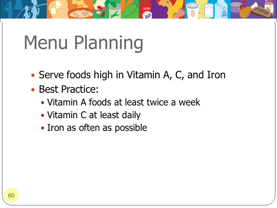 Menu Planning Serve foods high in Vitamin A, C, and Iron