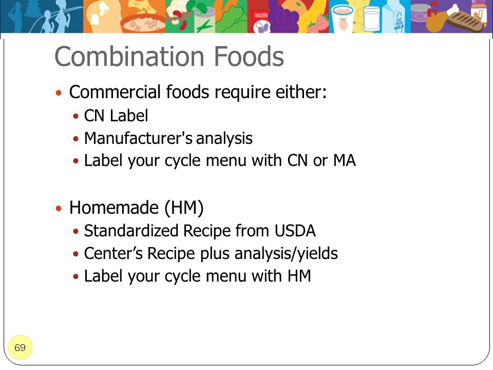 Combination Foods Commercial foods require either: Homemade (HM)