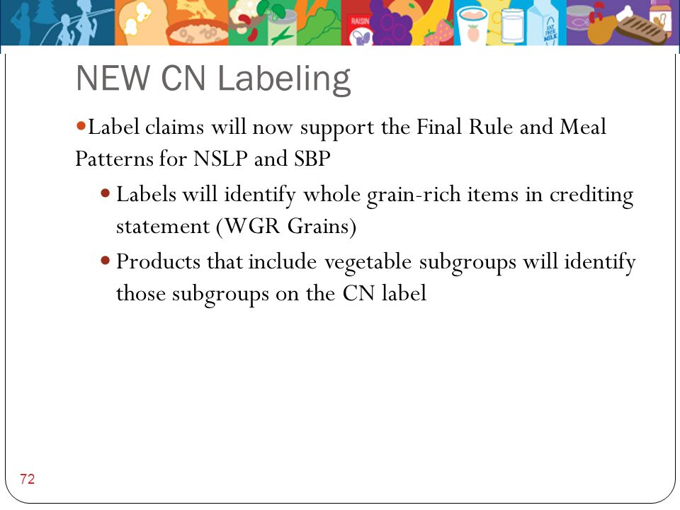 NEW CN Labeling Label claims will now support the Final Rule and Meal Patterns for NSLP and SBP.