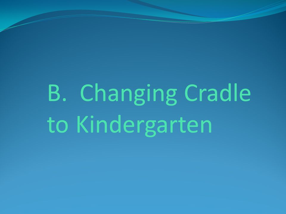 B. Changing Cradle to Kindergarten