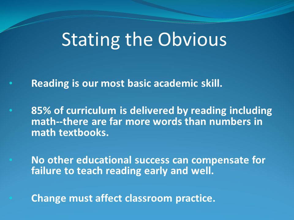 Stating the Obvious Reading is our most basic academic skill.
