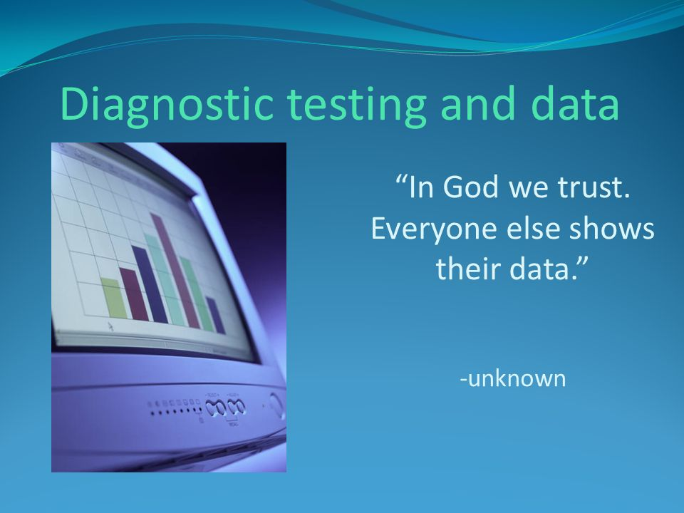 In God we trust. Everyone else shows their data. -unknown