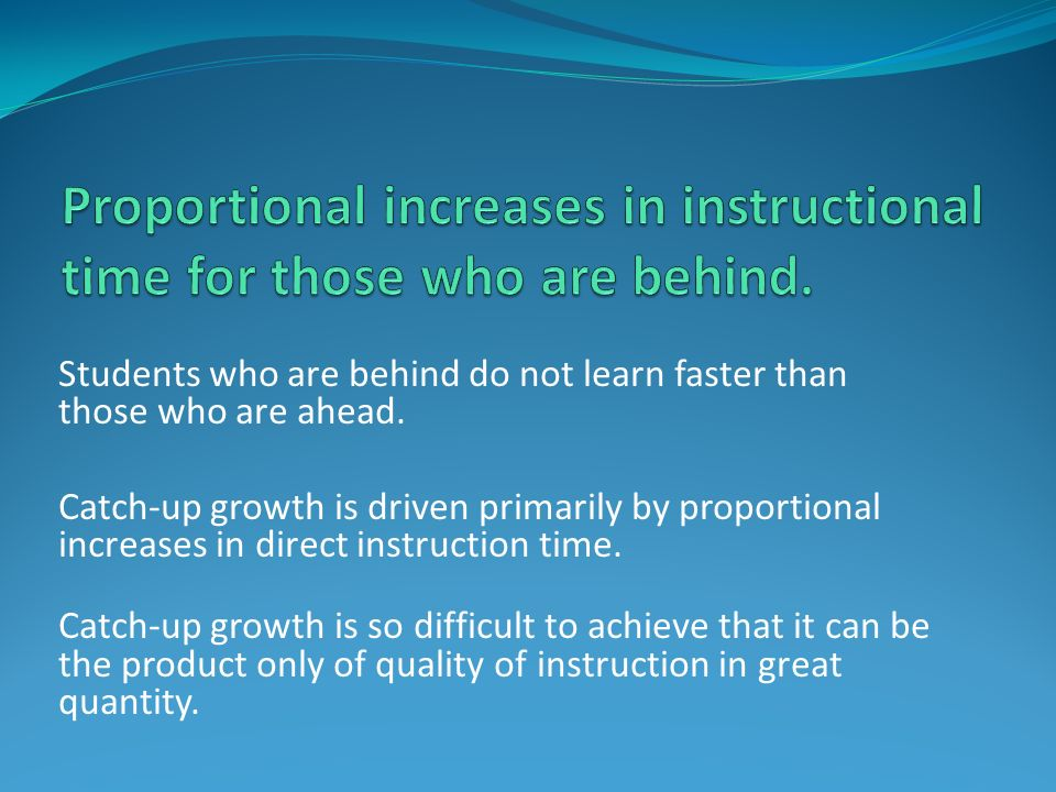 Proportional increases in instructional time for those who are behind.