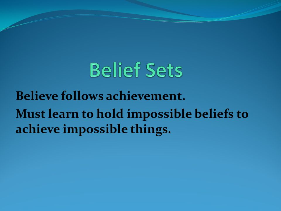 Belief Sets Believe follows achievement.