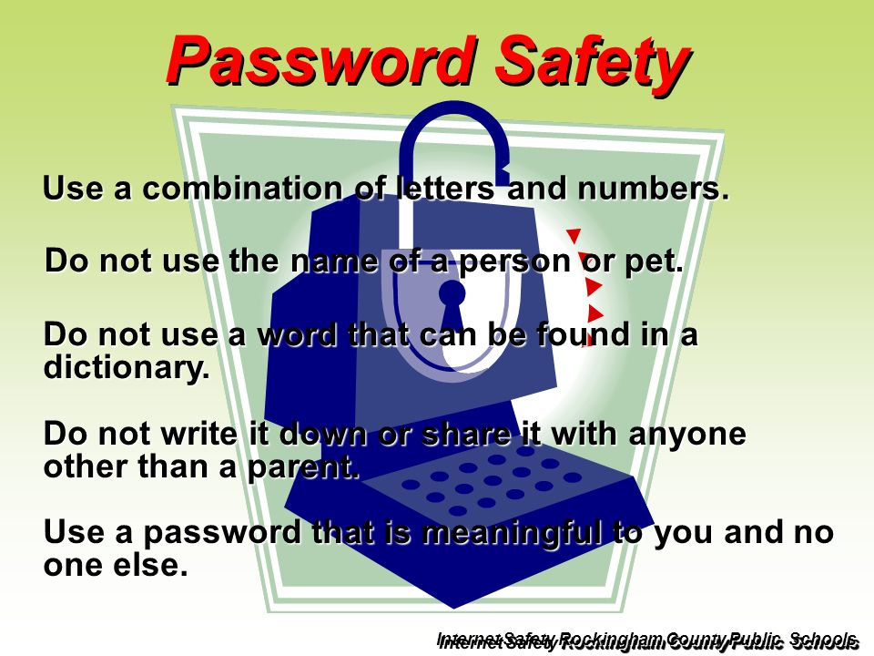 Password Safety Use a combination of letters and numbers.