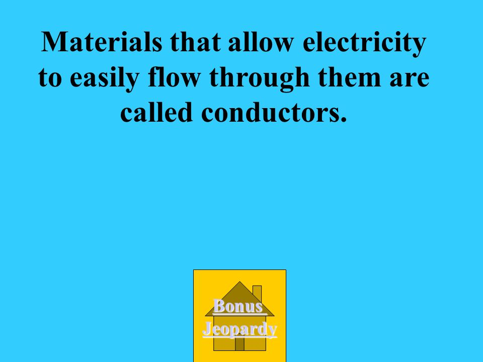 Materials that allow electricity to easily flow through them are called conductors.