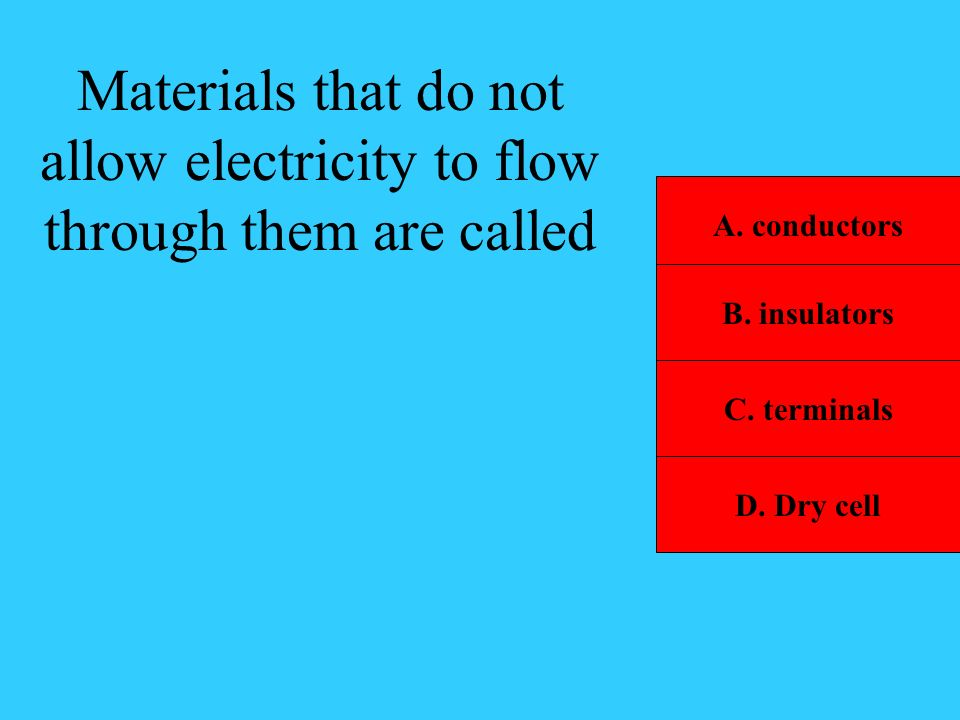 Materials that do not allow electricity to flow through them are called