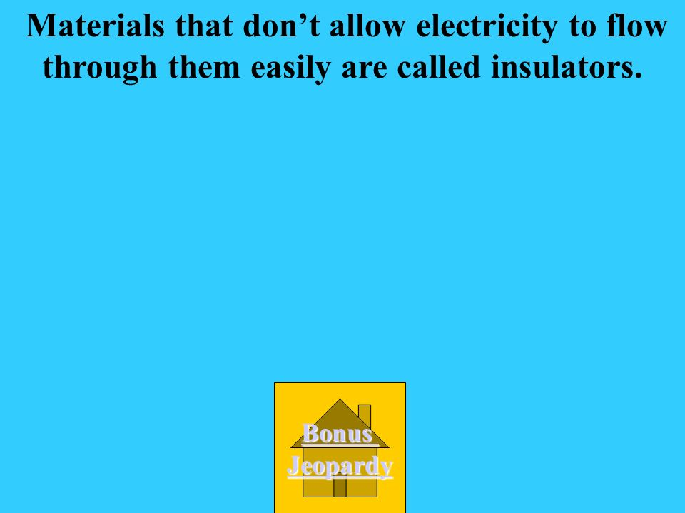 Materials that don't allow electricity to flow through them easily are called insulators.
