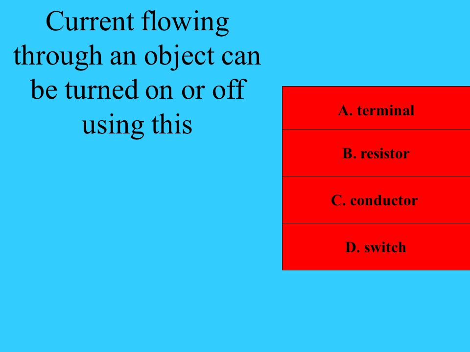 Current flowing through an object can be turned on or off using this