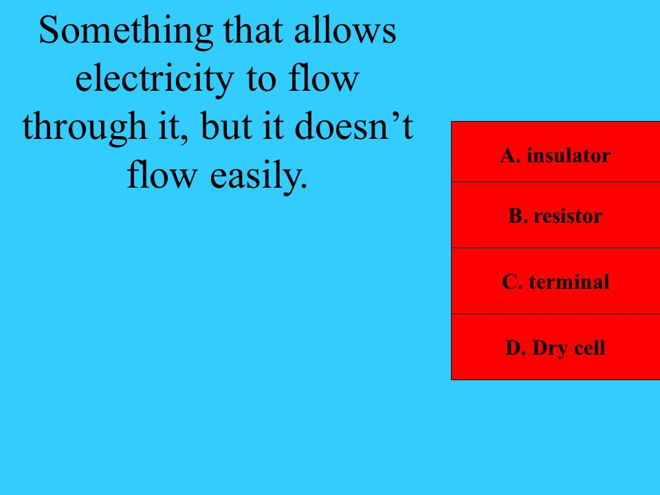 Something that allows electricity to flow through it, but it doesn't flow easily.