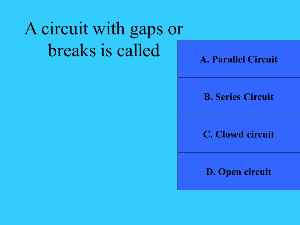 A circuit with gaps or breaks is called