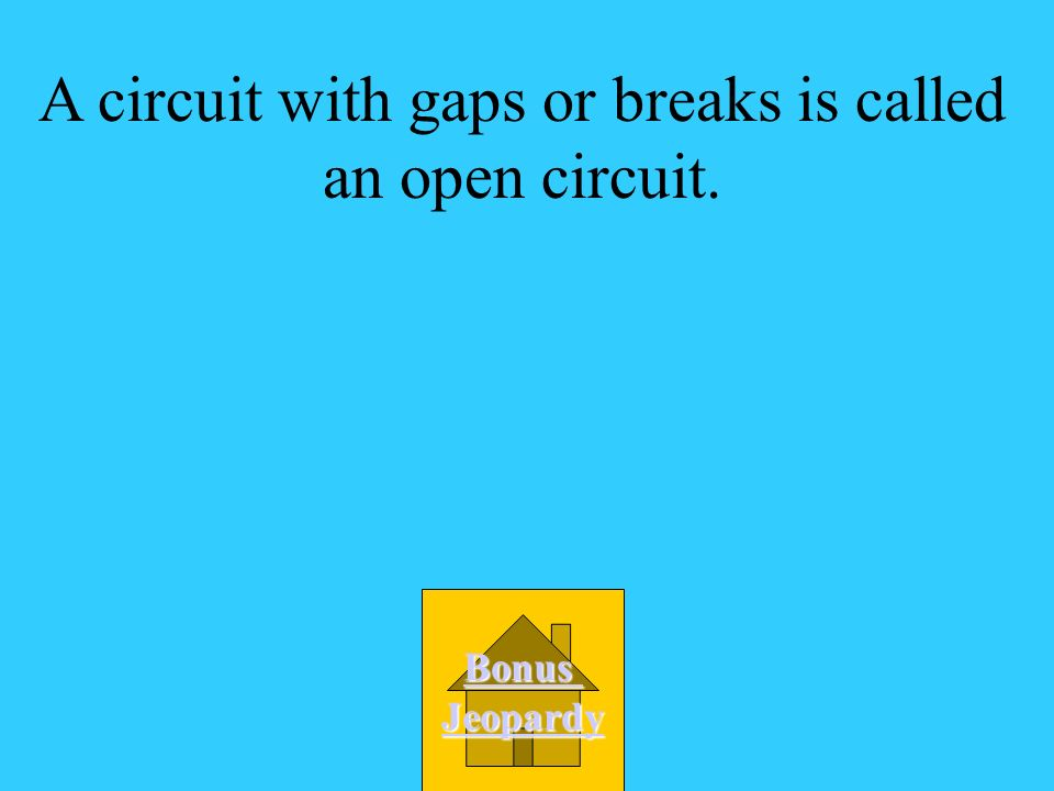 A circuit with gaps or breaks is called an open circuit.