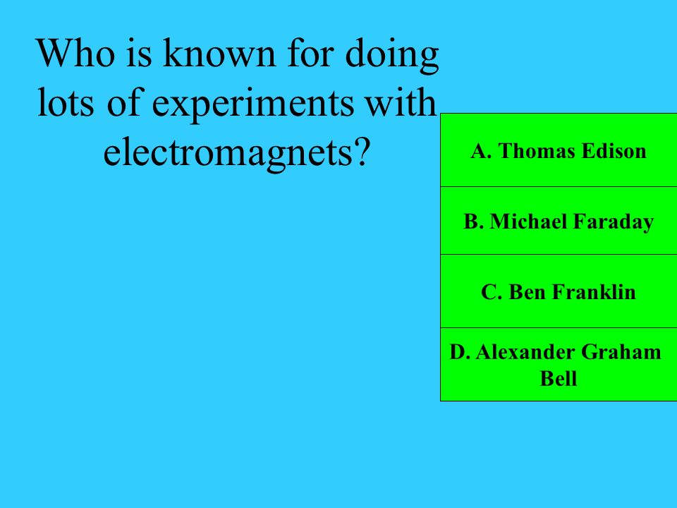 Who is known for doing lots of experiments with electromagnets