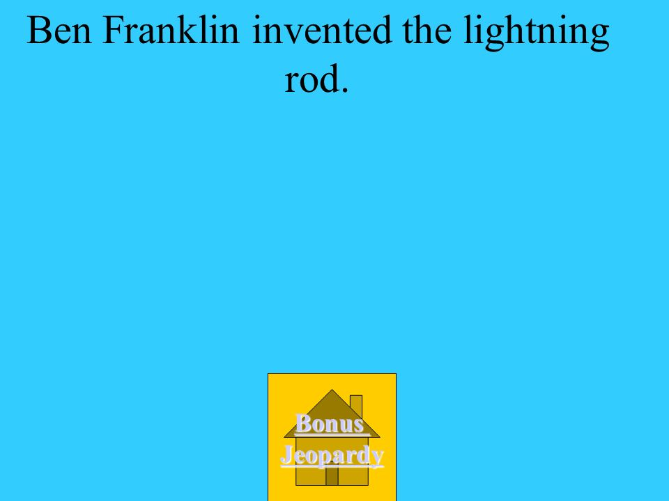 Ben Franklin invented the lightning rod.