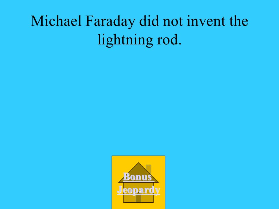 Michael Faraday did not invent the lightning rod.