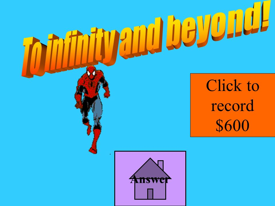 To infinity and beyond! Click to record $600 Answer