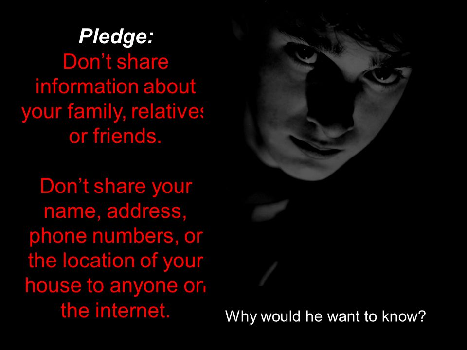 Don't share information about your family, relatives or friends.