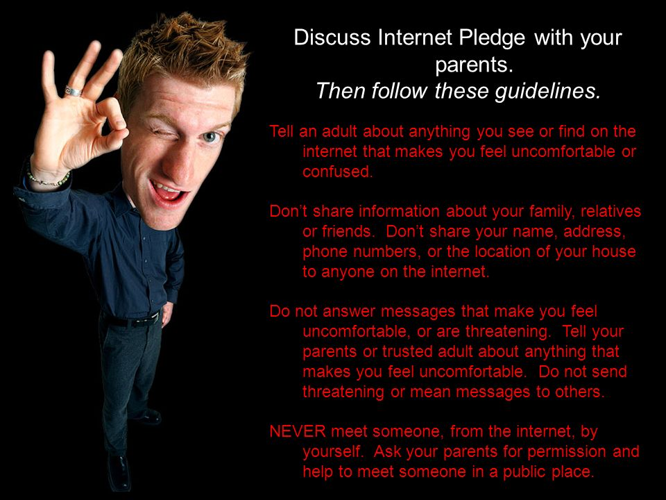 Discuss Internet Pledge with your parents.
