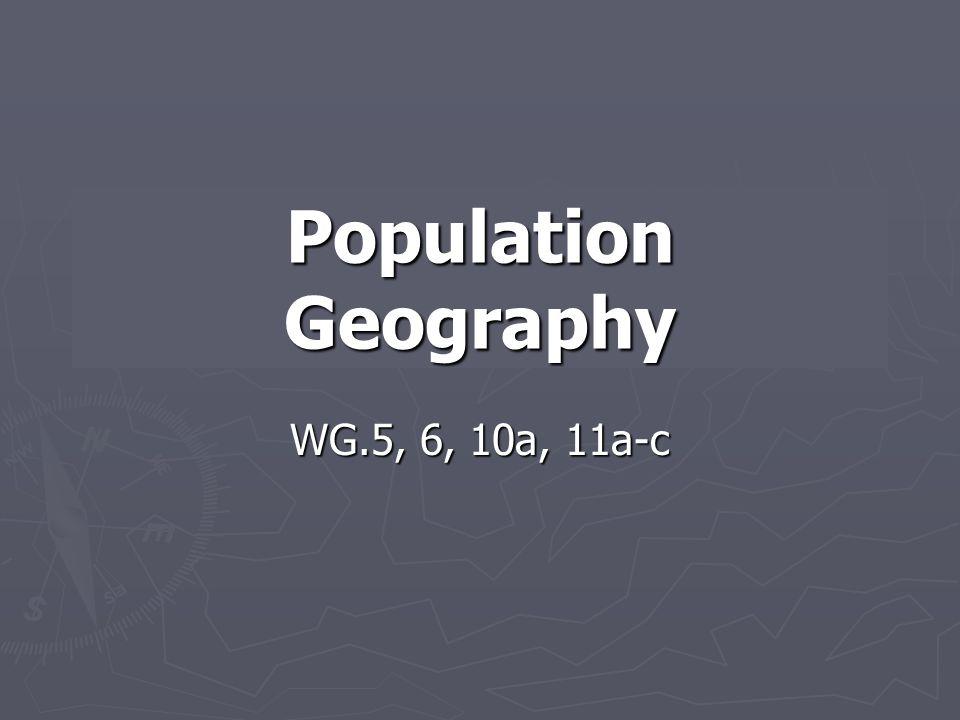 Population Geography WG.5, 6, 10a, 11a-c