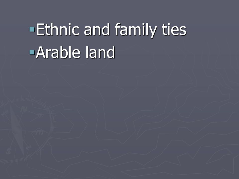 Ethnic and family ties Arable land