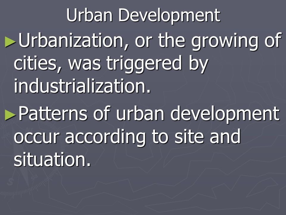 Patterns of urban development occur according to site and situation.