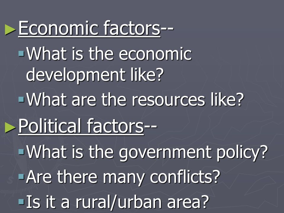 Economic factors-- Political factors--