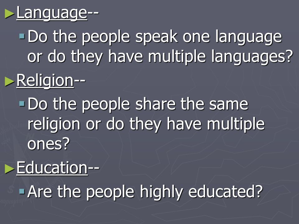 Language-- Do the people speak one language or do they have multiple languages Religion--