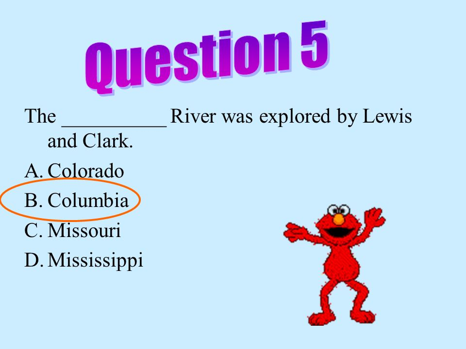 Question 5 The __________ River was explored by Lewis and Clark.