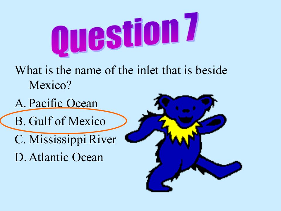 Question 7 What is the name of the inlet that is beside Mexico