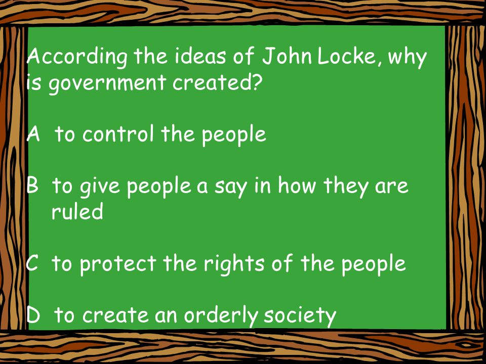 According the ideas of John Locke, why