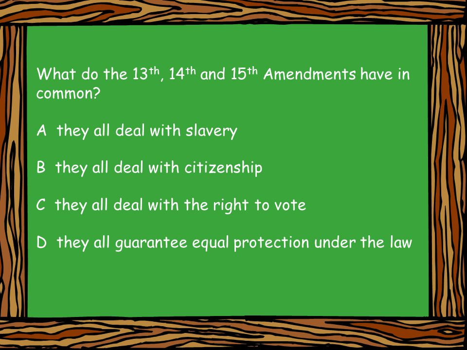 What do the 13th, 14th and 15th Amendments have in