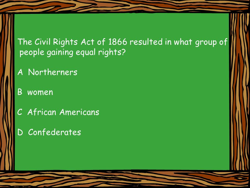The Civil Rights Act of 1866 resulted in what group of
